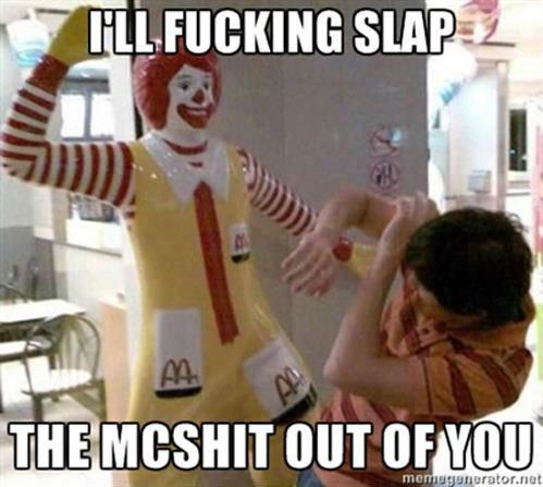 Mc. Still better than burger king.... our (man