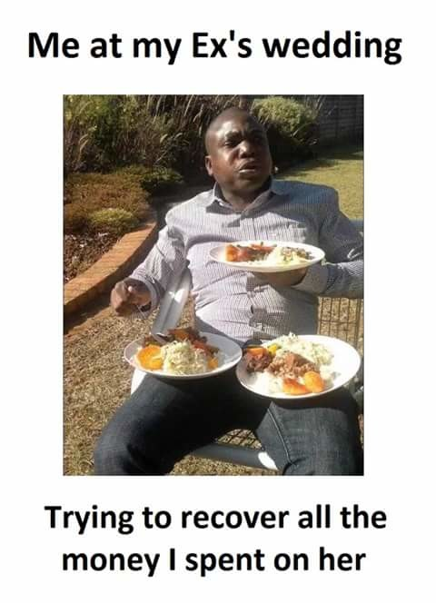 Me At My Ex's Wedding.. . Me at my Ex' s wedding Trying to recover all the money I spent on her