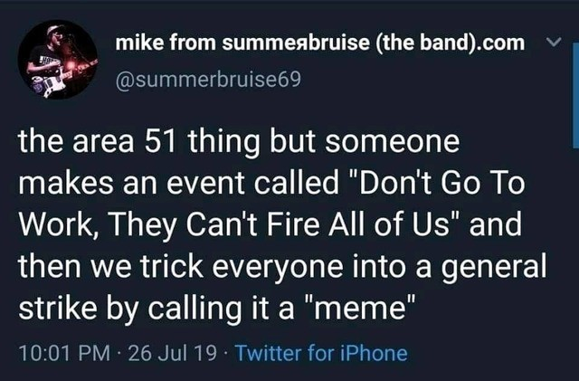 meme. .. If we learned anything from the Area 51 event, it should be that pretty much no one actually follows through if they think it's a meme.