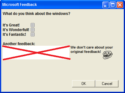 Microsoft Feedback. This is my first OC . What do you think about the windows? We Greate I We Wonderful! I We Fantastic! I Another feedback: We don' t care abou