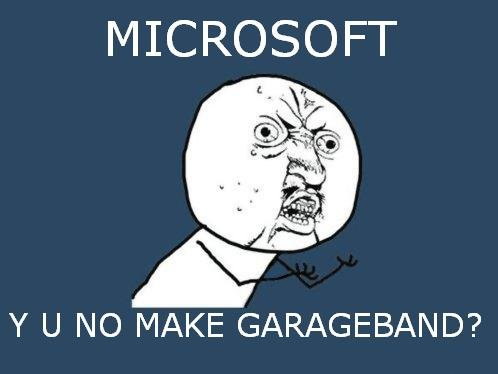 MICROSOFT. I WANT GARAGEBAND!!!!!!!!!!!!!!!!!<br /> BUT ALL I HAVE IS A PC WITH THE CAPS LOCK STUCK!!!!!!!!!!!!!!!!!!!!!!!!!1.. YEAH you have a point al of the n00bs wil tell you BUY A MAC but I HATE MAC!!!