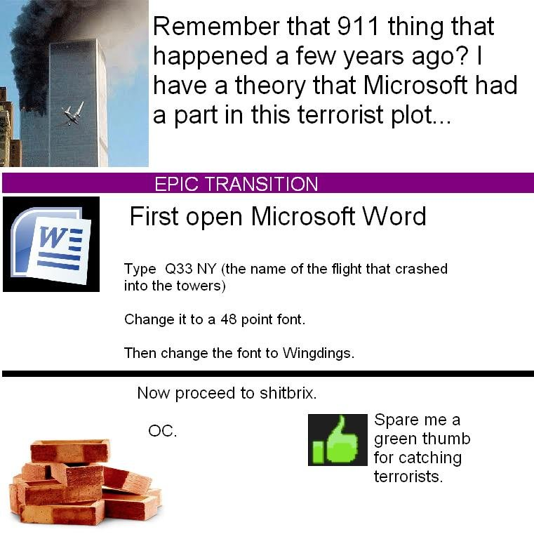 Microsoft Is Terrorists. . Remember that 911 thing that happened a few years ago? I i., o' Ihave a theory that Microsoft had J a part in this terrorist plot...