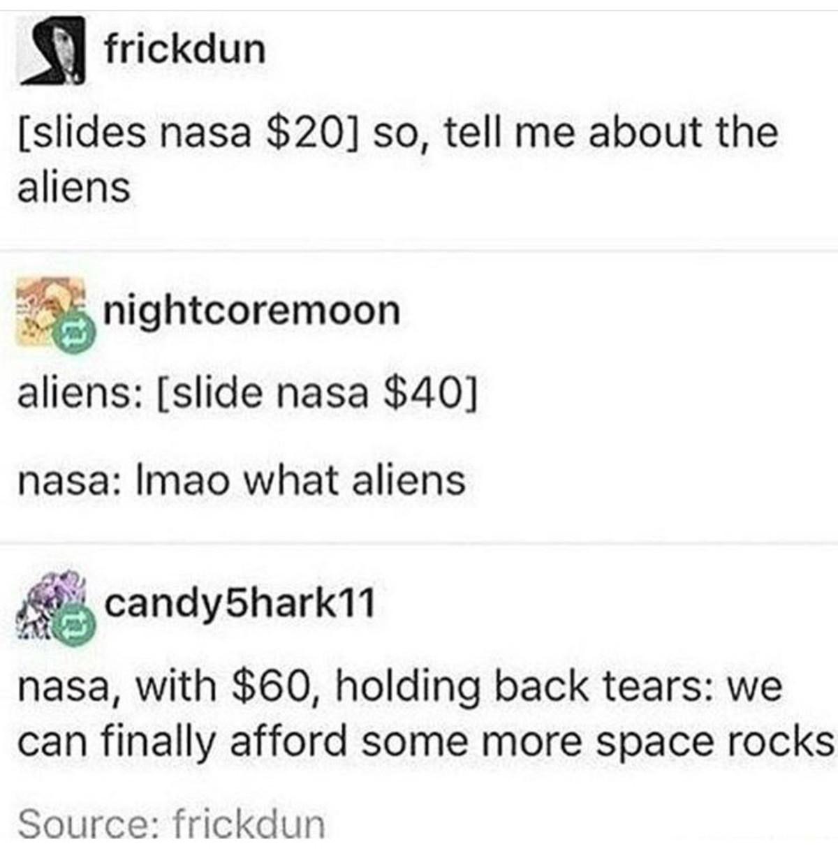 nasa say nada. . slides nasa ] so, tell rne about the aliens f! luiigii; nightmaremoon aliens:  nasa: lmao what aliens dit; nasa, with , holding ba