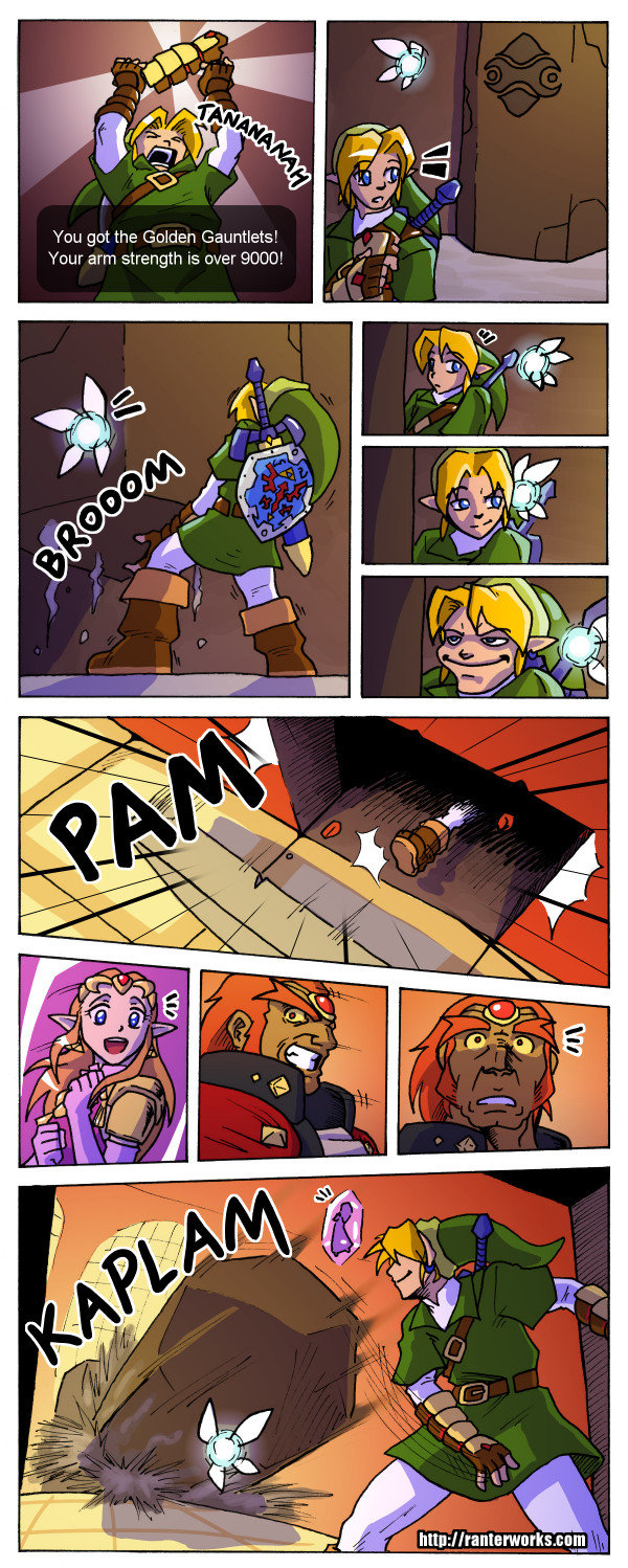 Ocarina of time. Your strength is over 9000 Creds to . 5 um I You got the Golden Gauntlets! UHF arm strength is {war. This is the first time I have had a good full hearted laugh on funnyjunk in a very very long time. Thank you OP.