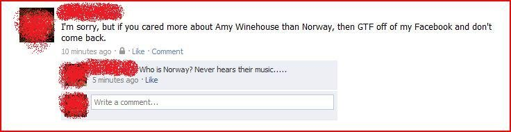 Off my Facebook. . Y Jr Mit I adorer, but if you cared more about Amy Winehouse than Norway, then GTF off of my and don' t come back. 10 minutes any . a 'Like '