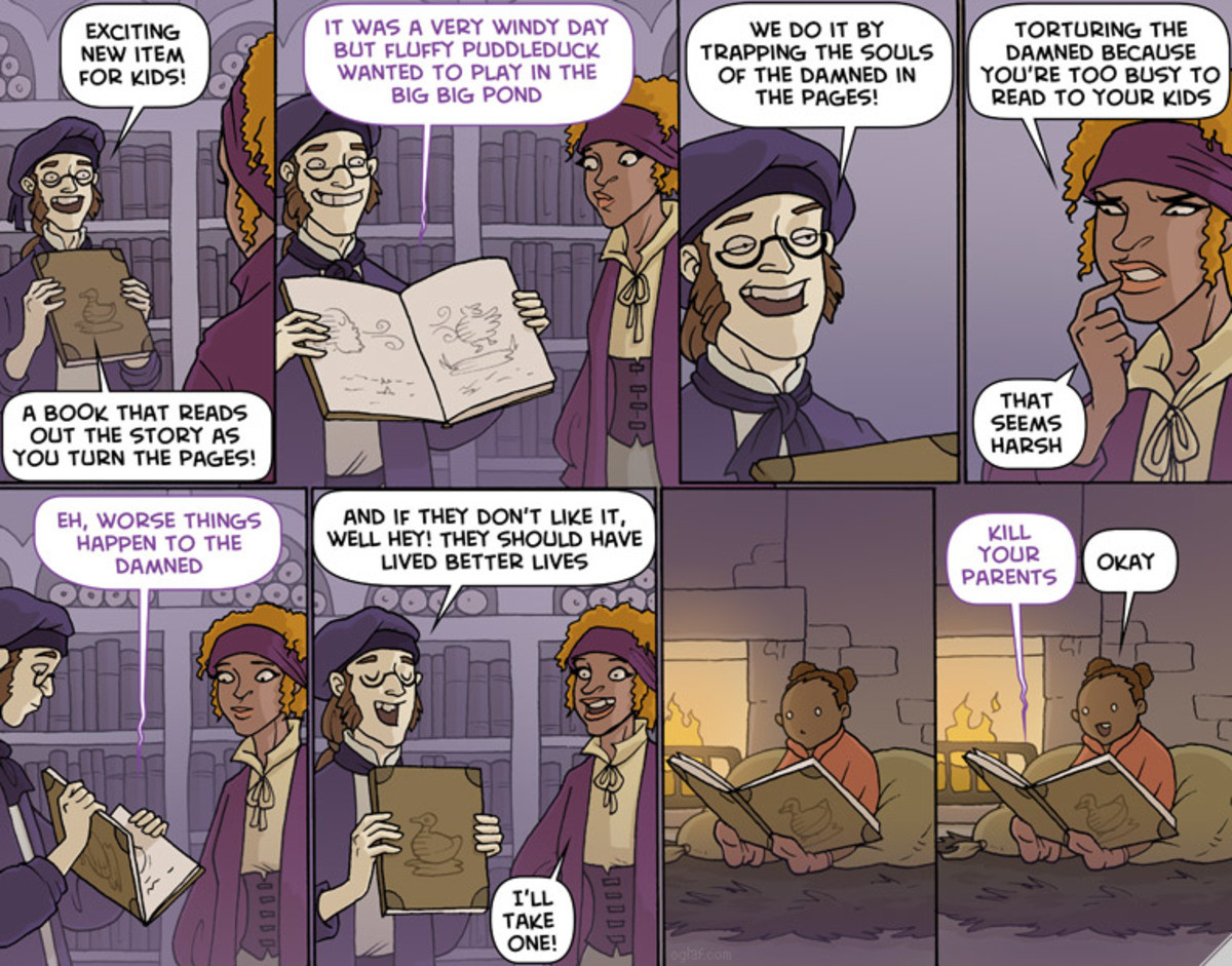 Oglaf / Puddleduck. join list: OglafComics (211 subs)Mention History.. Children is the wrong target demographic. I'd be selling these to the elderly, since there's a lot of them who get lonely and just need a friend.
