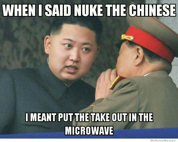 """oh hehrow preeeeeeees. . iosys' t"""" k I MEANT PUT m TAKE OUT IN m. This is retarded only because the Chinese are one of North Koreas best friends."""