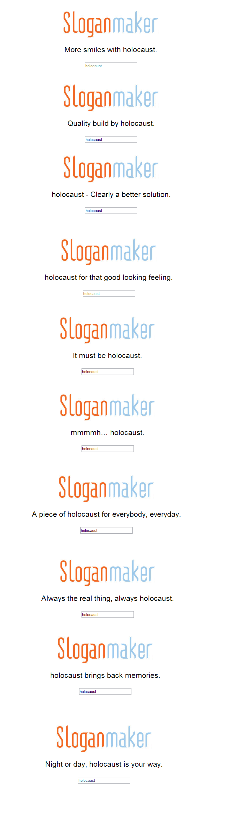 Oh Sloganmaker. Dont listen to the tags. Sloganmaker More smiles with holocaust. Sloganmaker Quality build by holocaust. Sloganmaker holocaust - Clearly a bette