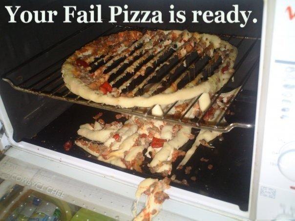 okay. . Your Fail Pizza is ready.