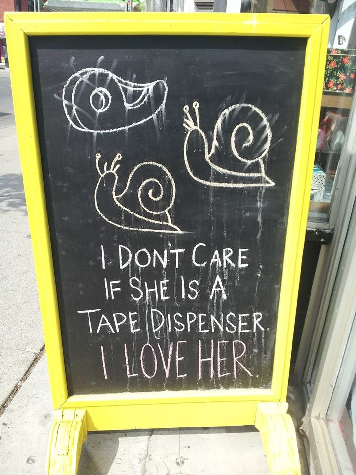 One snail to another.. I don't care that she's a tape dispenser. I STILL LOVE HER..