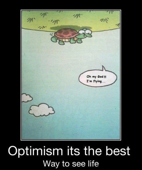 Optimism. A Motivational for those worried about FJ..... Just think, all these bandwagon posts and non-funnies will make your mediocre post freaking hardcore aw
