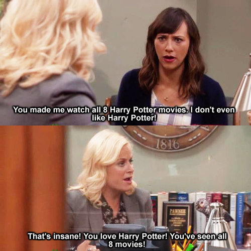 parks&rec. . You made me watch all 8' Harry ' ii' lill I don' t even i That' s insane! You love Harry Patter! Yau' ' aahn all lik moovies! ' stck. L;. Its a Paradox!