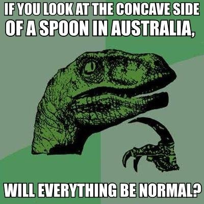 Philosoraptor on: Australia. I just myself.... man man AT THE SIDE or A SPOON In AUSTRALIA, WM EVERYTHING BE ?. No
