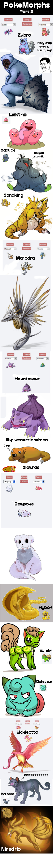 PokeMorphs #3. Part 3. Props for hauntbsaur go to wonderlandman. Hope you guys like it these are pretty awesome.. Fart I NIH!' El Ihre