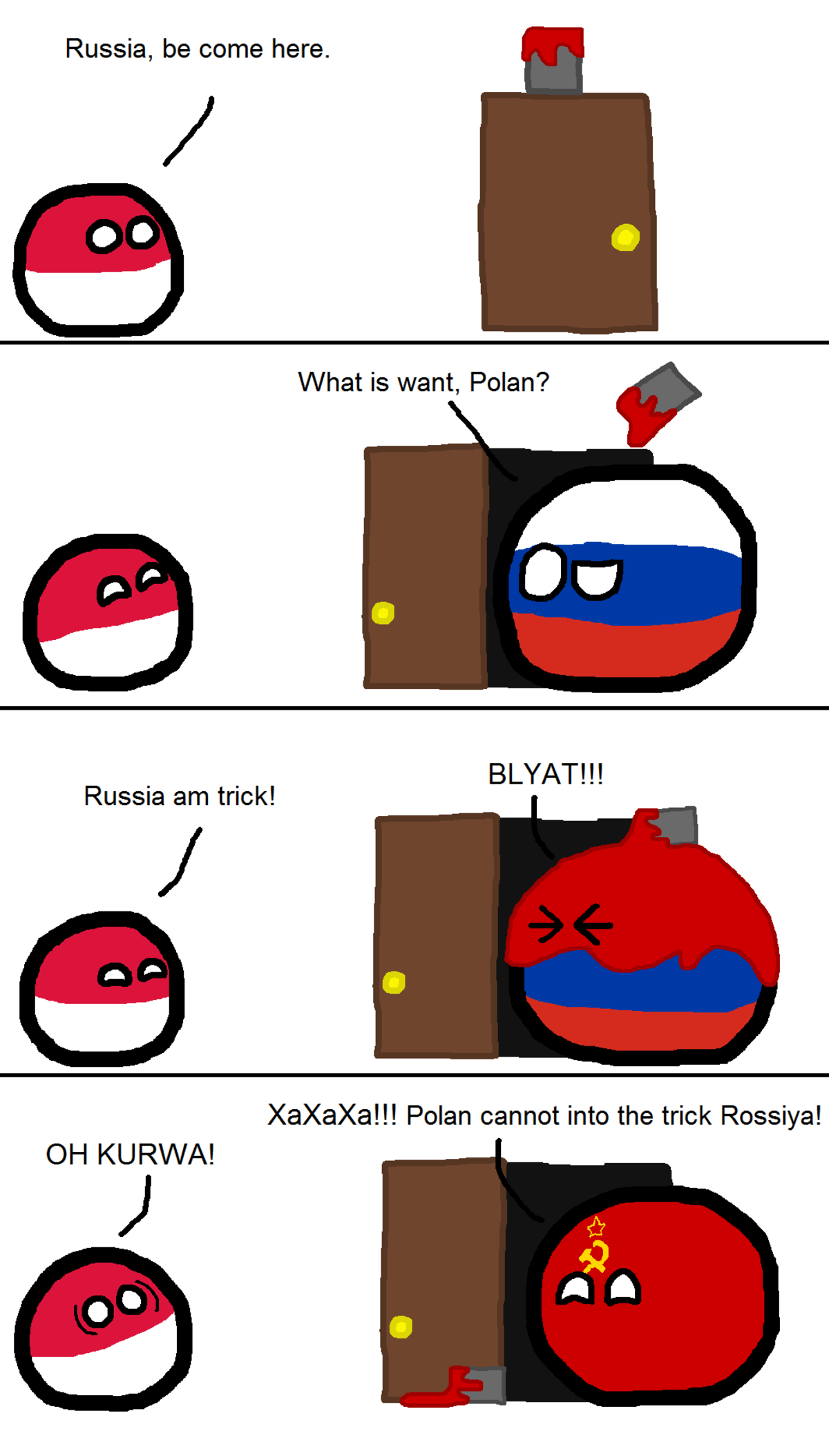 Poland tries to trick Russia. . Russia, be come here. What is want, Polan? f BLYAT!!! Russia am trick! l Xaxaxa!!! Polan cannot into the trick Rossiya! OH RWA!