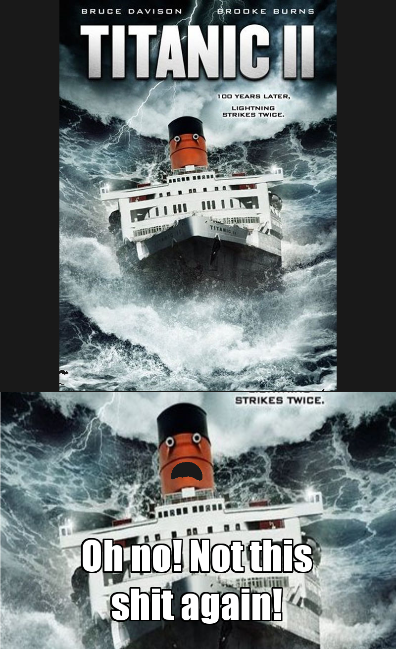Poor Titanic. The tags are mean. BRUCE g.. matzo's: BURNS STRIKES TWICE.. i only watched the first titanic cuz TITS