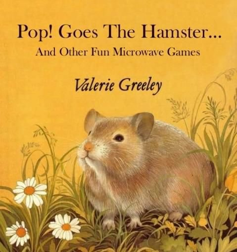 Pop. Source: dumpaday. Pop! Goes The Hamster... And Other Fun Microwave Games