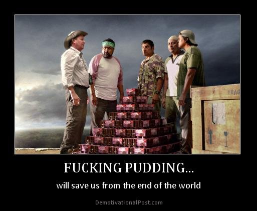 PUDDING it saves planets..... pudding it will save the world.... link included... .. I'm sorry, you want to do WHAT to that pudding?