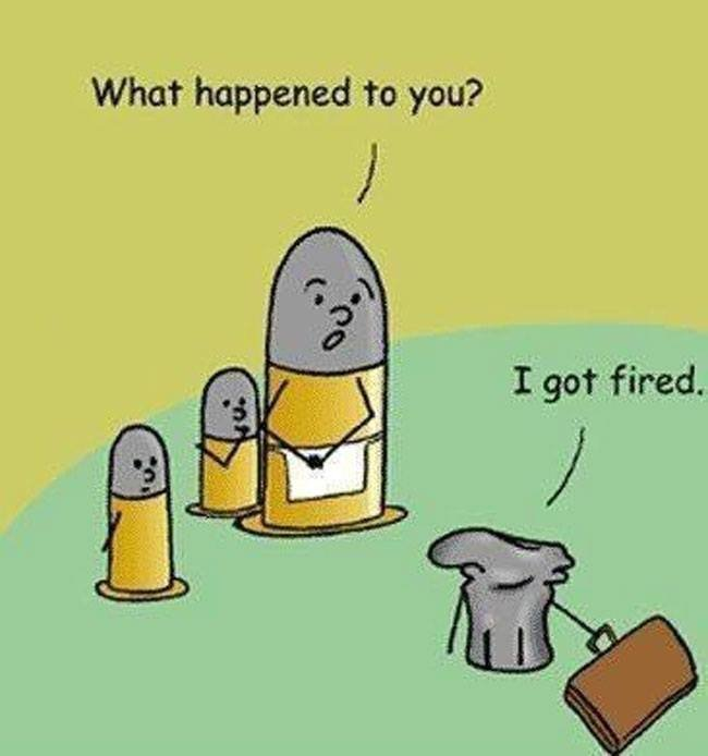 pun pun puuuunnn. tough day buddy? you look spent.. What happened to you?. That pun was so bad im going to take a bullet to the head