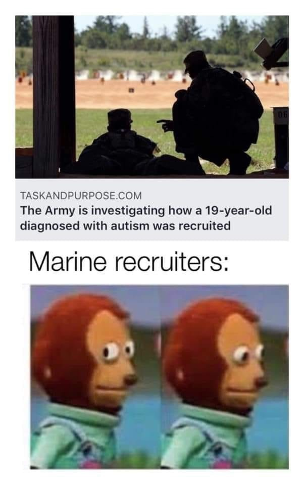 Quotas. .. What the are you doing in the Army? You're suppose to be in the Marines!