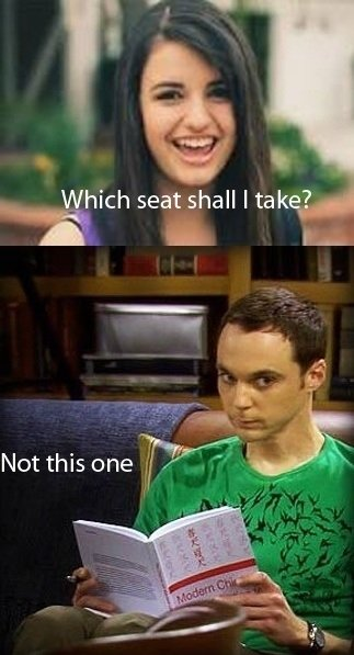 Rebecca Black had met her match. I dont care if it's friday you're not getting my seat. Which seat shall I tak 2. OMGGG ITS FUNNI BECAUSE ITS HIS CHAIR OMGOMGOMG LOLOLOL. I hate tbbt fans so much. The show itself isn't bad but the fans and that irritating laughing track jus