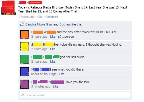 Rebecca Black's Birthday?. OC, taken from Facebook. God I love my friends.. Today is Rebeca Blacks Birthday, Today She is M, Last Year She was 13, Next Year She