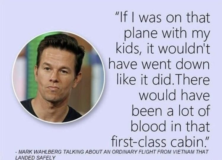 relieved forked Wombat. .. Imagine being on the plane careening towards the WTC as you are reminiscing on a life well lived, and then you get to watch Mark Wahlberg get shot by terrorists