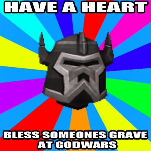 Runescape player mod #2. Would you honestly bless someones grave or would you wait till it crumbles to see what they dropped?. BLESS ' an I: anonns_. Naw it's actually funny