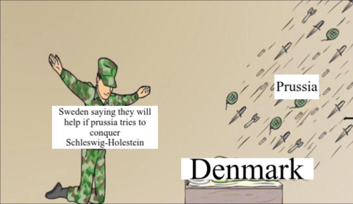 """Should have taken over the rest. join list: Dumbmark (361 subs)Mention History.. I mean our king told the Danish king we'd help, but our government was all like """" naw you don't have the authority to do that"""". When the war broke out"""