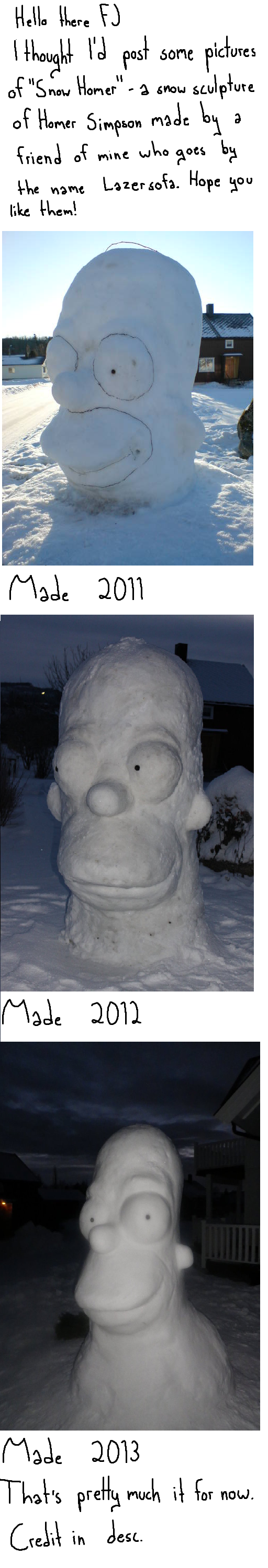 Snow Homer. All credit goes to lazersofa Snow Homer was made in norway that explains all the snow (´・ω・`) the first one caused a collision between two cars, bec