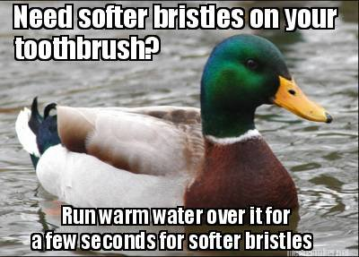 Soft bristles. Just a thing I do that you could do too if it helps. :3.