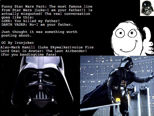 Star Wars Fun Fact. Some cool quick facts (ie, 2) about Star Wars. In honor of May the 4th.. Funny Star Wars Fact: The most famous line from Star Wars (Luke's a