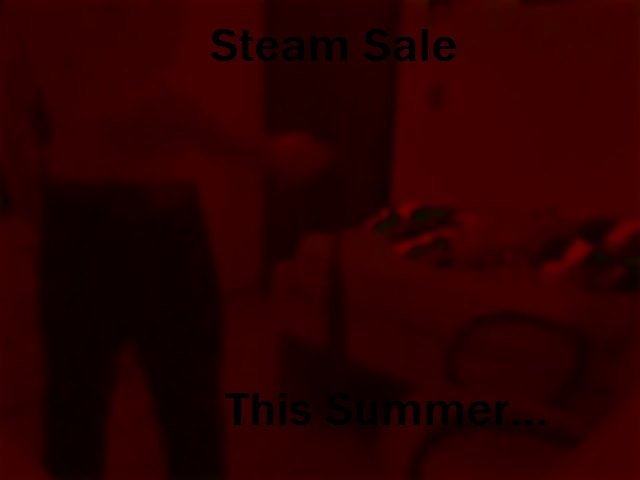 Steam Sale. Prepare your wallets. Quality is bad because I can't find my phone (and can't find someone who would laugh of me taking a photo of my back with no s