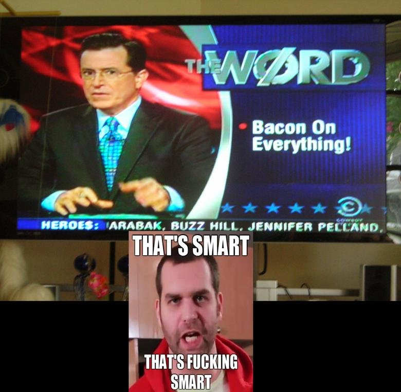 Stephen ing Colbert. This episode was from last night, and also later in the episode, he said 'True Story'. I love you Stephen!. Bacon on J [ § FORBIDING SMART,