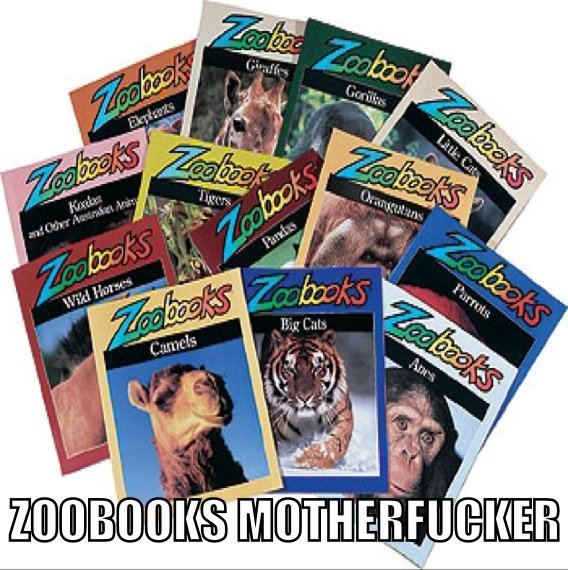 #straightupthuggin. Lack of comma intentional. II I. I'll see your Zoobooks and raise you Books in a Zoo