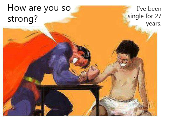 "Superman, you lack of exercise.. Not mine, found on the web. How are you so "" We been Strong . for 2? years."