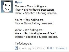 Ta ing Da. . Ryan Thef' re = They fucking are, Their = Sham fucking possession, There = Specifies a fucking exaction, Tou' re = You fucking are, Your = Shows fu