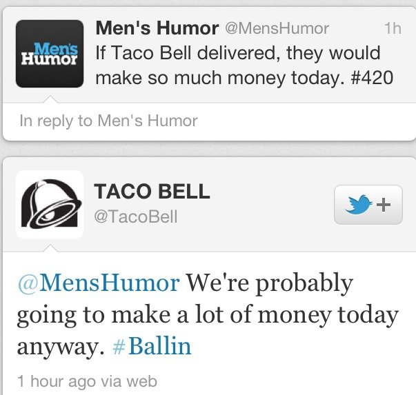 Taco Bell. The Rest of the Gallery is here: . l Men' s Humor @ Th i, If Taco Bell delivered, they would I make so much money today. #420 In reply to Men' s Humo