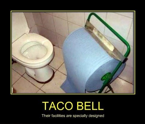 Taco Bell. . TACO BELL Their . s, are sidroc:: iebly. >be 12 >go to taco bell with 20 bucks >eat of taco bell >lose anal virginity 3 hours later