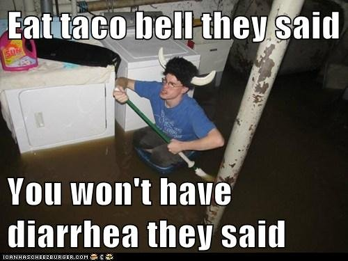 Taco Bell. . mtn' t Mile diarrhea they said