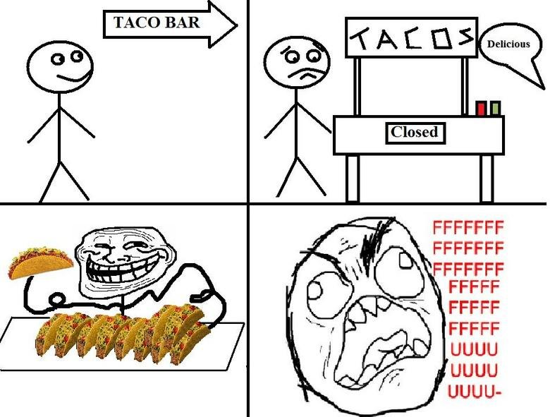 Taco Bar. Gotta hate those days when you show up to the taco bar only to find that a D-Bag has taken them all... lol that troll reminds me of me when i have tacos