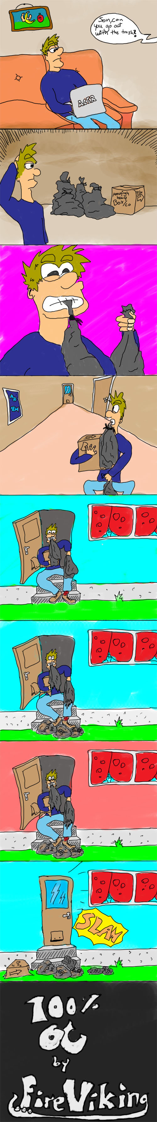 Taking out the trash. My first little attemt at being somewhat funny c: Leave a green one if you like, then you're awesome!.. This isn't exactly funny...