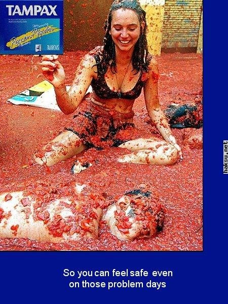 Tampax. And people say that menstruation can't be count as gore!. So you can feel safe even enthuse problem days