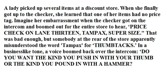 Tampax. . A lady picked lip several items at a dismount store. when she fatally got lip to the checker, she learned that (me of her items had no price tag. Imag