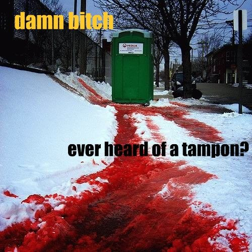 tampon. thumbs if you laugh<br /> credit to whoever made i.. I laughed, Hard