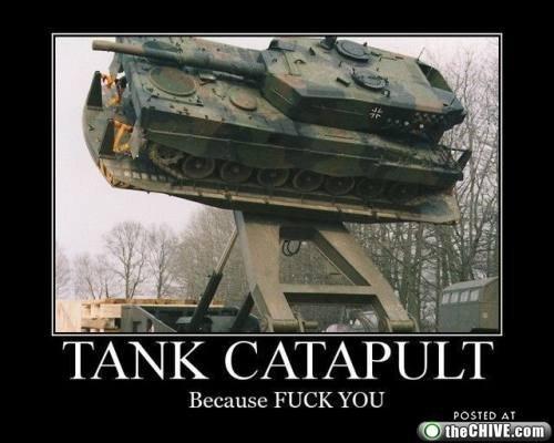 tankapult. YEEEEAAAAAHH!!. Because FUCK YOU POSETED AT