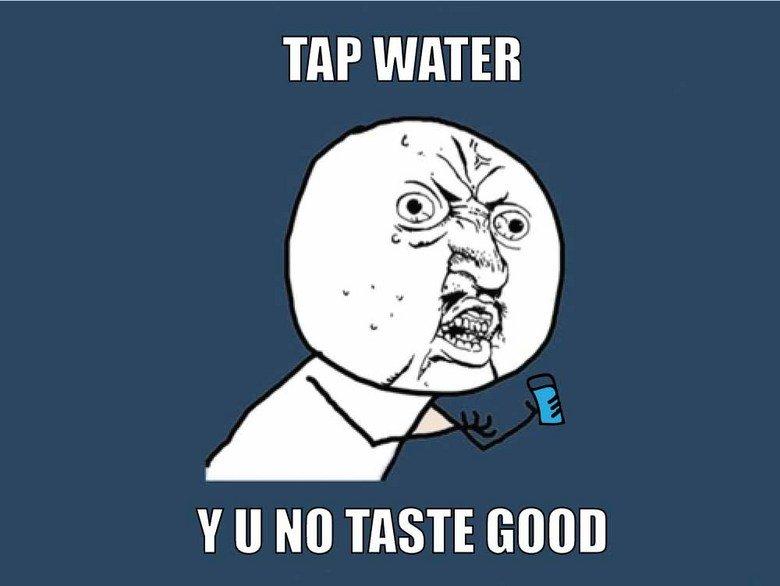 Tap Water. . TAP WATER y ll NI] TASTE. Tap water in Scotland tastes awesome :)