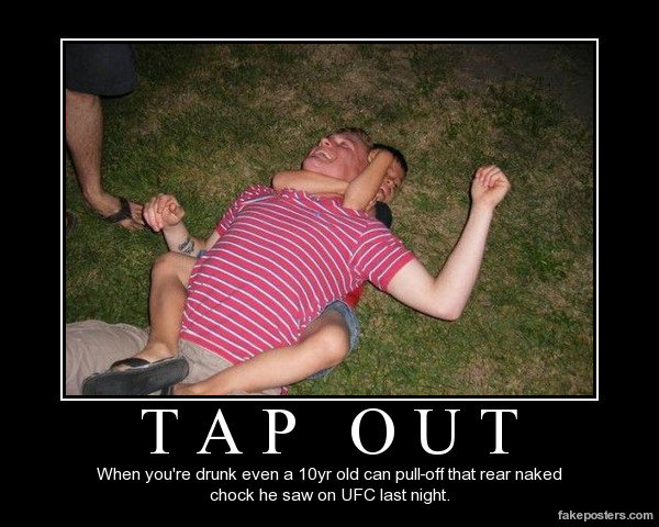 """tap out. . When youre drunk even a old can that rear naked chock he saw an UFC last night. fakeposters. com. SCHOOL Because even when you're sober, you still can't spell """"choke."""""""