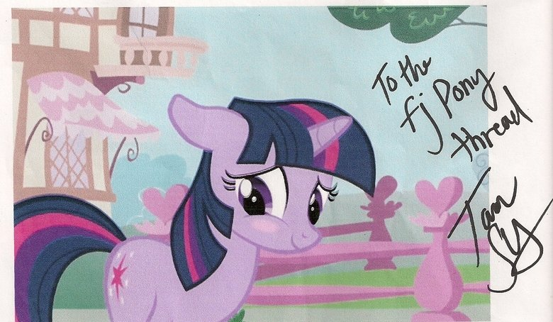 Tara Strong and FJ Pony Thread. I met Tara Strong, at SacAnime, today and got her signature for the thread I stood in 2 hours+ for this Authenticity: I'm not in