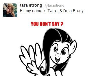 Tara Strong. Saw this on Tara Strong's twitter the other day. For those non-pony folks: Tara Strong voices the pony Twilight Sparkle in My Little Pony: Friendsh